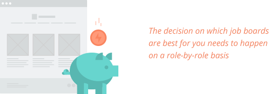 The decision on which job boards are best for you needs to happen on a role-by-role basis